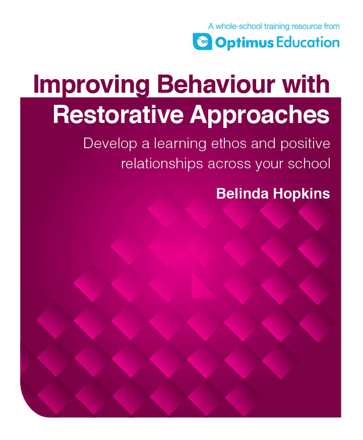 Improving Behaviour with Restorative Approaches: Develop a learning ethos and positive relationships across your school